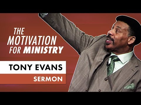 The Motivation for Ministry - Tony Evans Sermon