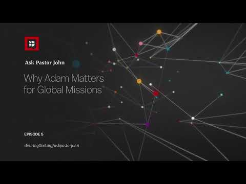 Why Adam Matters for Global Missions // Ask Pastor John