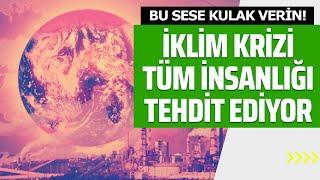 BU SESE KULAK VERİN! İKLİM KRİZİ TÜM İNSANLIĞI TEHDİT EDİYOR #küreselısınma