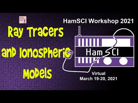 HamSci 2021:   Ray Tracers and Ionospheric Models