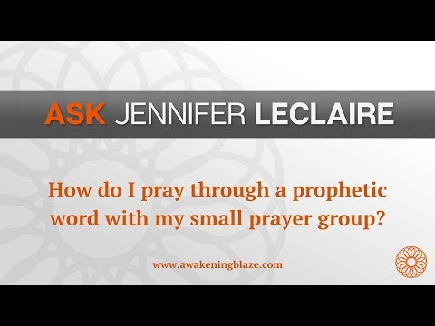 How Do You Pray Through a Prophetic Word?  Ask Jennifer LeClaire  Awakening Blaze
