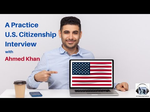 U.S. Citizenship Interview with Ahmed Khan