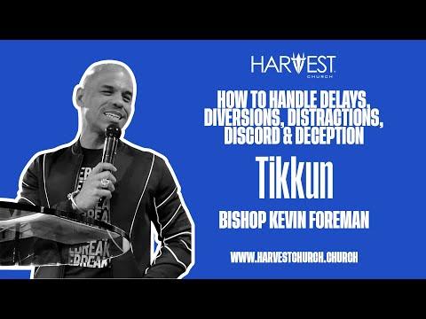 Tikkun - How to Handle Delays, Diversions, Distractions, Discord & Deception - Bishop Kevin Foreman