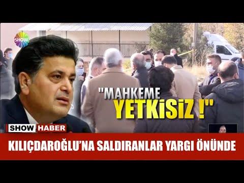 Kılıçdaroğlu'na saldıranlar yargı önünde