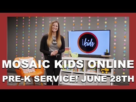 MOSAIC KIDS ONLINE  PRE-K  JUNE 28TH