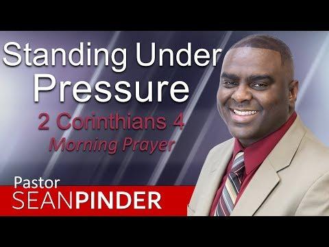 STANDING UNDER PRESSURE - 2 CORINTHIANS 4 - MORNING PRAYER  PASTOR SEAN PINDER
