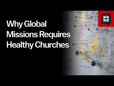 Why Global Missions Requires Healthy Churches // Ask Pastor John