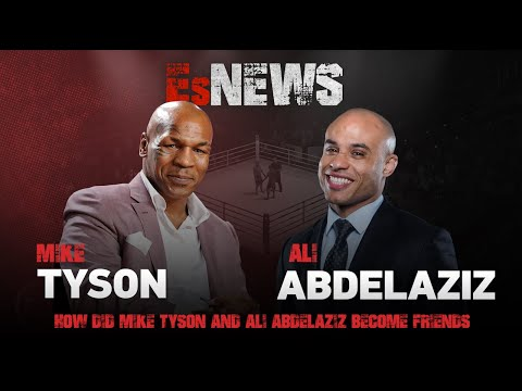 How Did Mike Tyson And Ali Abdelaziz Become Friends  EsNews Boxing