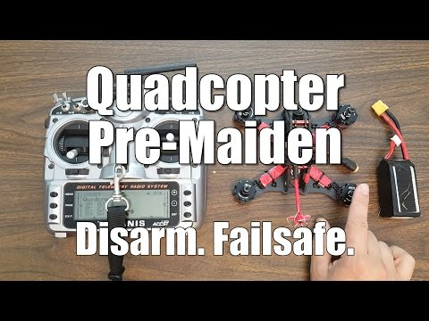 Quadcopter Pre-Maiden Checklist: Disarm. Failsafe. - UCX3eufnI7A2I7IkKHZn8KSQ