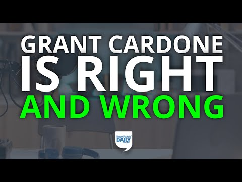 Grant Cardone Is Both Very Right and Very Wrong: Let's Pick Apart His Advice | Daily Podcast