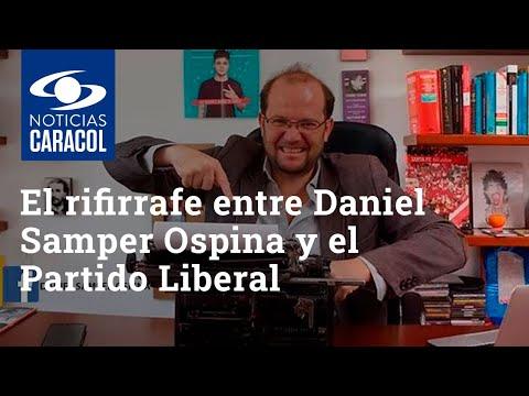 El rifirrafe entre Daniel Samper Ospina y el Partido Liberal
