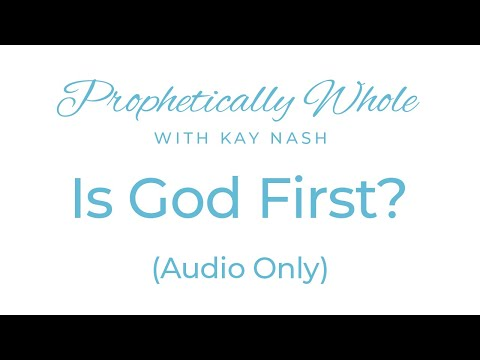 Prophetically Whole - Is God Number 1?
