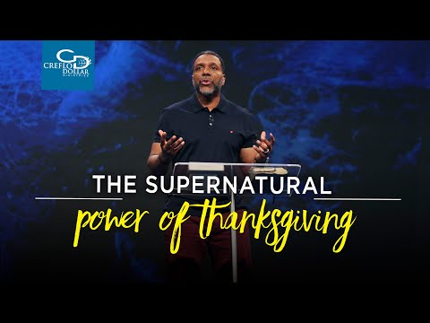 The Supernatural Power of Thanksgiving
