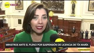 Ministros ante el pleno por suspensión de licencia de Tía María