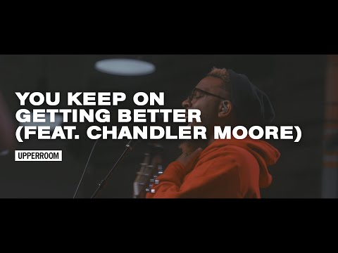 You Keep On Getting Better (feat. Chandler Moore) - UPPERROOM