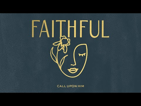 Call Upon Him (Audio)  FAITHFUL, Sandra McCracken, Rachael Lampa & Trillia Newbell