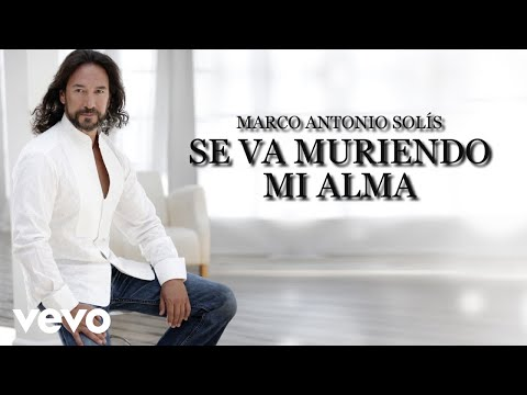 Marco Antonio Solís - Se Va Muriendo Mi Alma (Lyric Video)