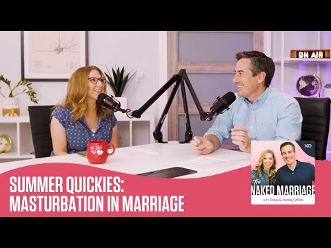 Summer Quickies: Masturbation in Marriage  The Naked Marriage Podcast  Dave and Ashley Willis