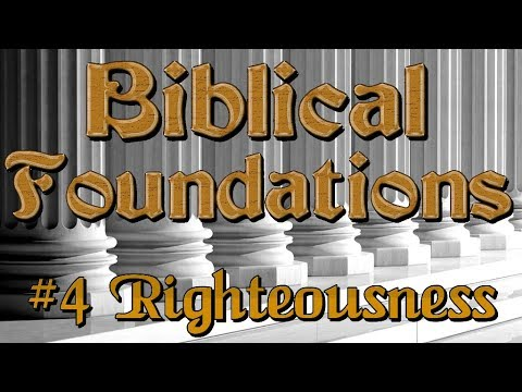 Biblical Foundations Class: #4 Righteousness