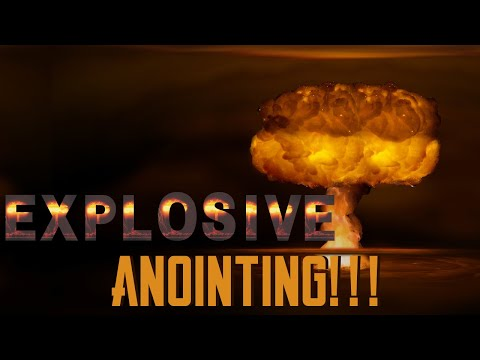 Explosive Anointing!
