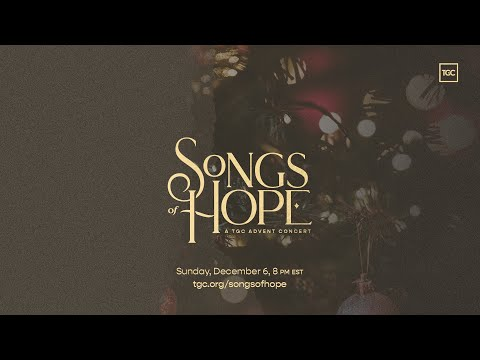 Songs of Hope: A TGC Advent Concert