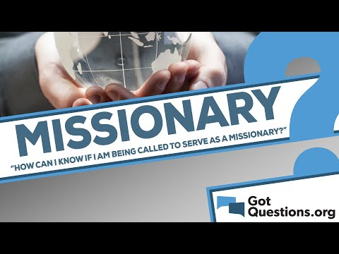 How can I know if I am being called to serve as a missionary?