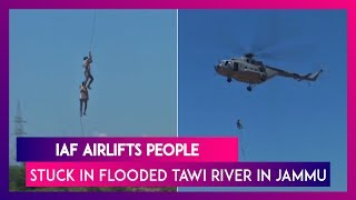 Jammu: Indian Air Force (IAF) Airlifts People From Flooded Tawi River