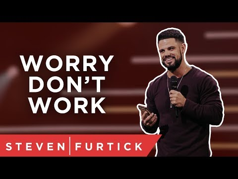 Worry Dont Work  Pastor Steven Furtick