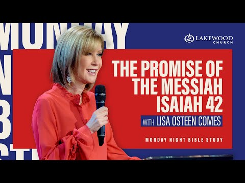 The Promise Of The Messiah: Isaiah 42  Lisa Osteen Comes