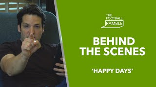 The Football Ramble 'Happy Days' | Behind The Scenes 02.05.19