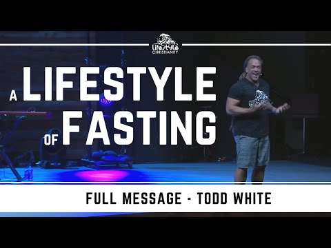 Todd White - A Lifestyle of Fasting
