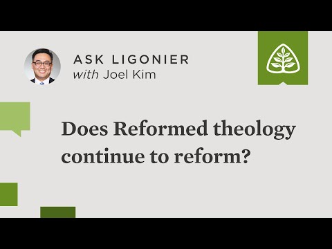 Does Reformed theology continue to reform?