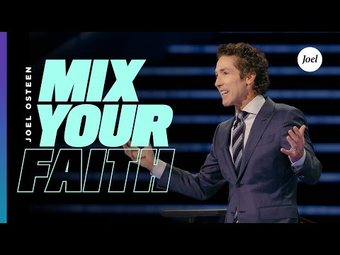 Mix Your Faith  Joel Osteen