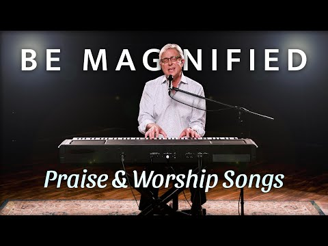 Don Moen - Be Magnified  Praise and Worship Songs