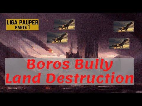 (LIGA PAUPER) Boros Bully Land Destruction! (parte 1)