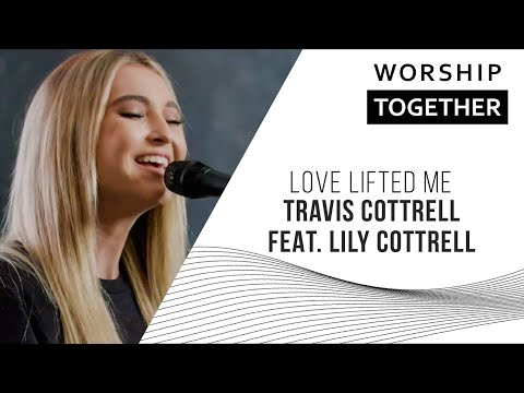 Love Lifted Me // Travis Cottrell Feat. Lily Cottrell // New Song Cafe