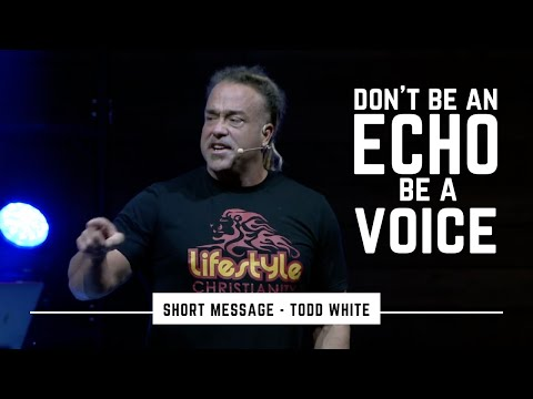 Todd White - Don't be an Echo, Be a Voice  SHORT