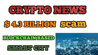 CRYPTO NEWS #281 || $4.3 BILLIONS SCAM, BLOCKCHAIN CITY, CHINA DIGITAL CURRENCY, RELIANCE BLOCKCHAIN