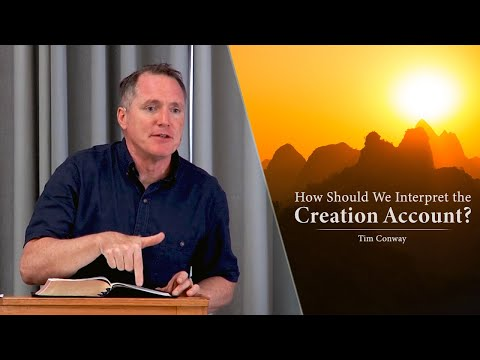 How Should We Interpret the Creation Account? - Tim Conway