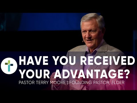 Have You Received Your Advantage?  Pastor Terry Moore  Sojourn Church Carrollton Texas