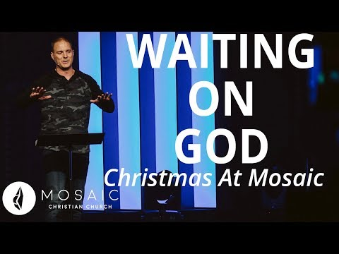 Christmas at Mosaic  Waiting on God  Luke 2:11-12, 25-38