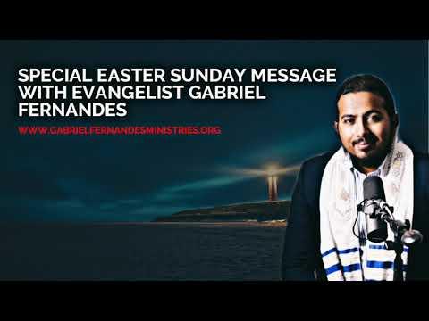 SPECIAL EASTER SUNDAY MESSAGE WITH EVANGELIST GABRIEL FERNANDES