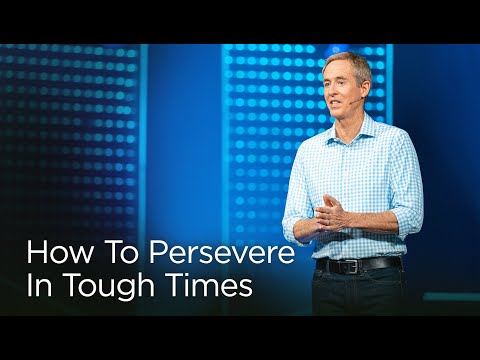 How To Persevere In Tough Times // Andy Stanley