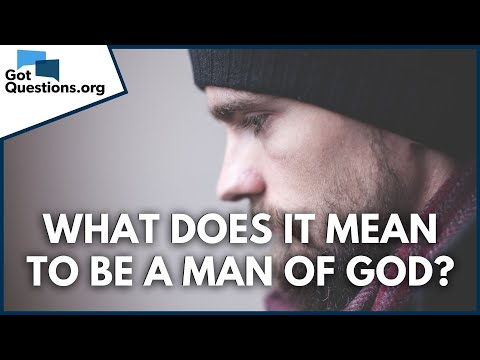 What does it mean to be a man of God?  GotQuestions.org