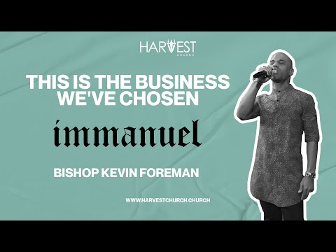 Immanuel - This Is the Business We've Chosen - Bishop Kevin Foreman