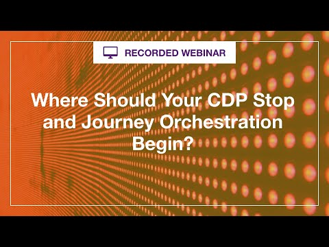 Webinar Recording:  Blurred Lines—Where Should CDP Stop and Journey Orchestration Engines Begin