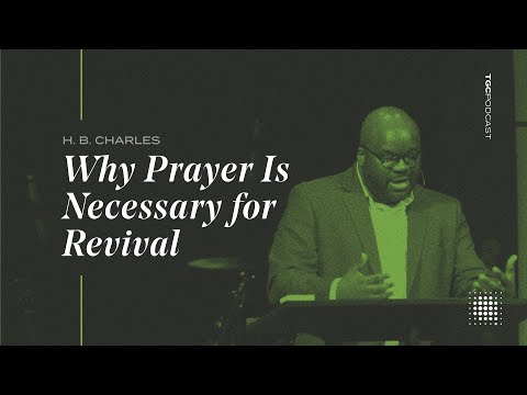 Why Prayer Is Necessary for Revival - TGC Podcast