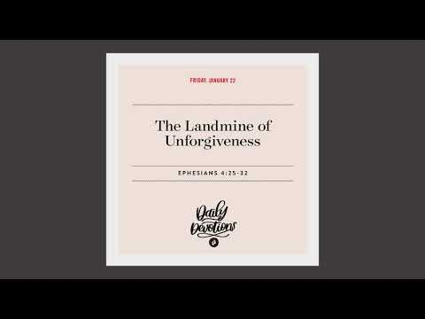 The Landmine of Unforgiveness  Daily Devotional