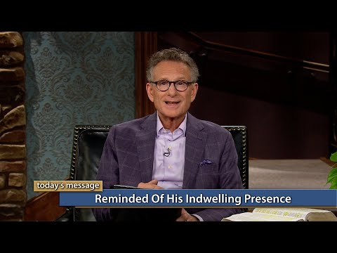 Reminded of His Indwelling Presence