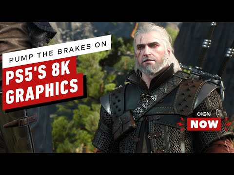 PS5: Let's Pump the Brakes a Little on Those Supposed 8K Graphics - IGN Now - UCKy1dAqELo0zrOtPkf0eTMw